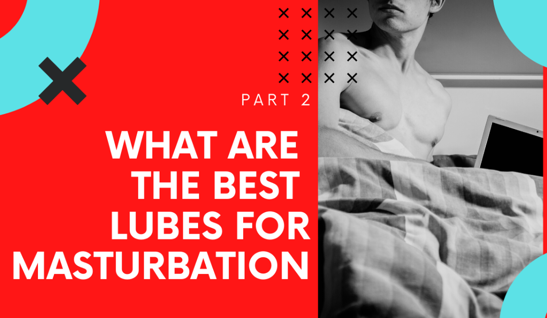 YouTube-What Are The Best Lubes For Masturbation Video-Part 2